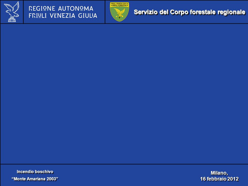 Servizio del Corpo forestale regionale Incendio boschivo Monte Amariana 2003 Incendio boschivo Monte Amariana 2003 Milano, 16 febbraio 2012 Milano, 16 febbraio 2012