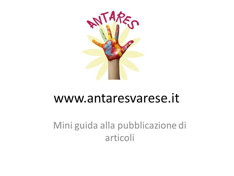 www.antaresvarese.it Mini guida alla pubblicazione di articoli