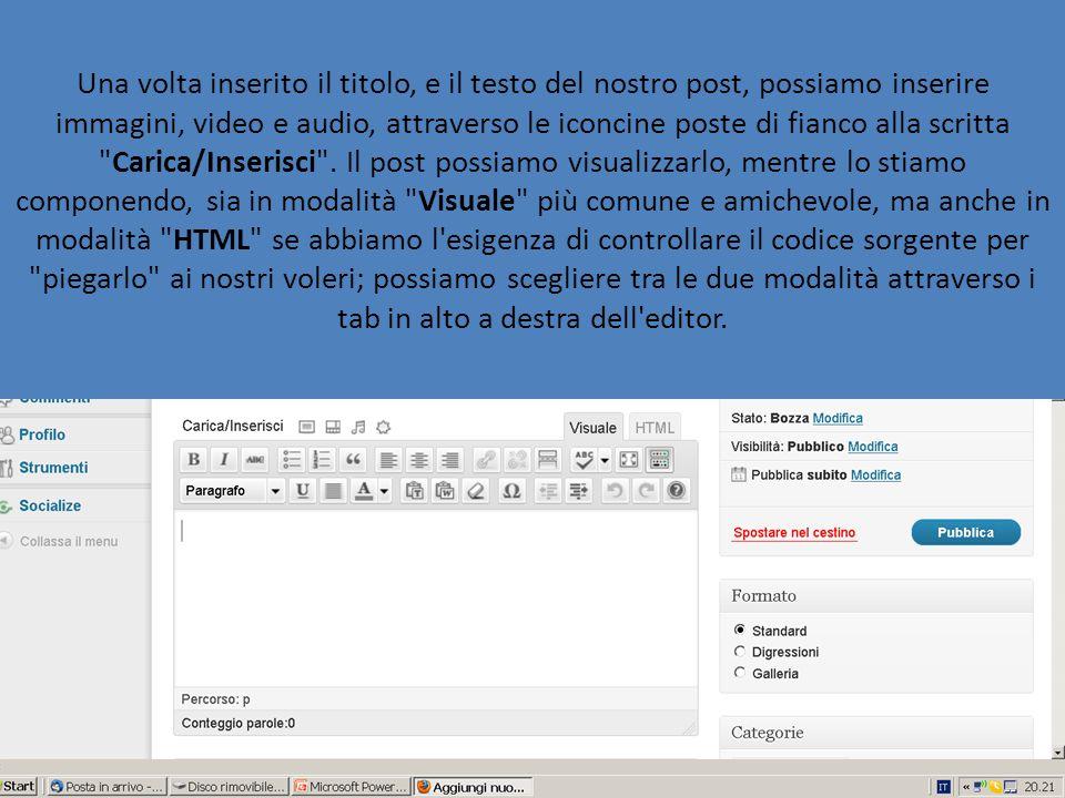 Una volta inserito il titolo, e il testo del nostro post, possiamo inserire immagini, video e audio, attraverso le iconcine poste di fianco alla scritta Carica/Inserisci .