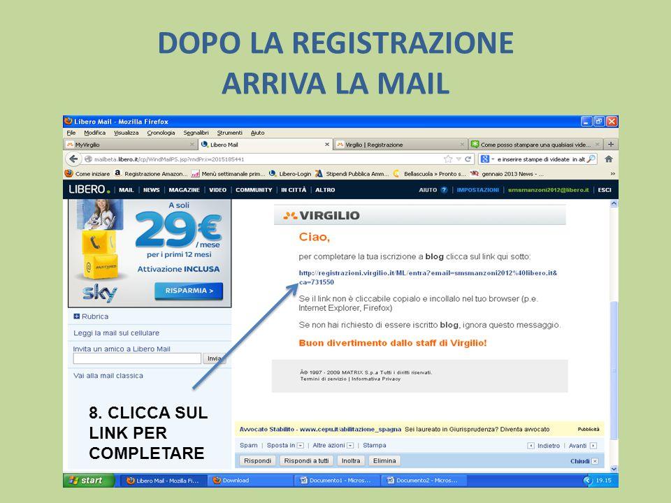 DOPO LA REGISTRAZIONE ARRIVA LA MAIL 8. CLICCA SUL LINK PER COMPLETARE