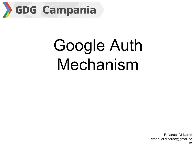 Google Auth Mechanism Emanuel Di Nardo emanuel.dinardo@gmail.co m