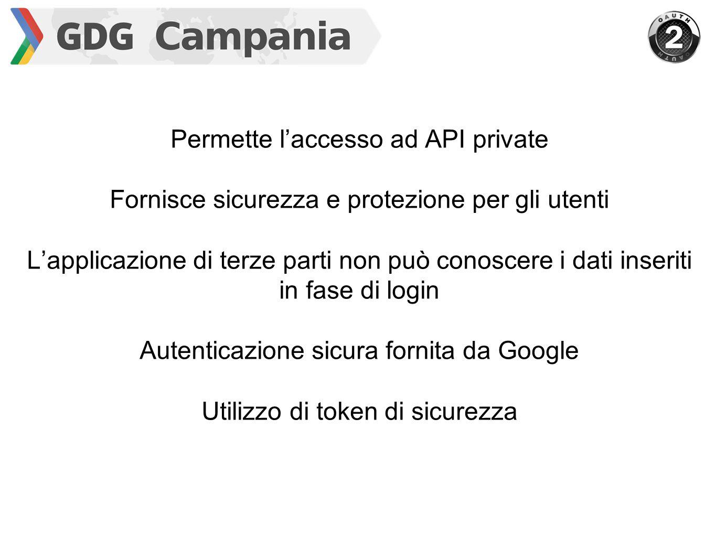 Permette l'accesso ad API private Fornisce sicurezza e protezione per gli utenti L'applicazione di terze parti non può conoscere i dati inseriti in fase di login Autenticazione sicura fornita da Google Utilizzo di token di sicurezza