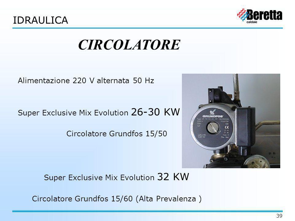39 Alimentazione 220 V alternata 50 Hz Super Exclusive Mix Evolution 26-30 KW Circolatore Grundfos 15/50 Super Exclusive Mix Evolution 32 KW Circolato