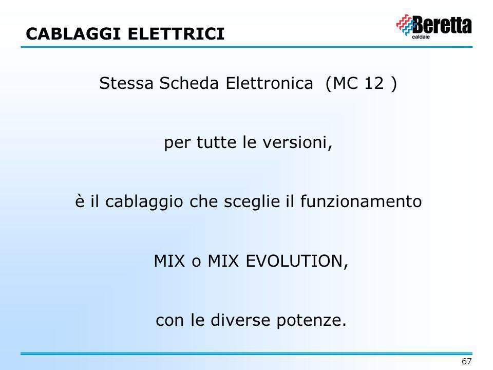 67 Stessa Scheda Elettronica (MC 12 ) per tutte le versioni, è il cablaggio che sceglie il funzionamento MIX o MIX EVOLUTION, con le diverse potenze.