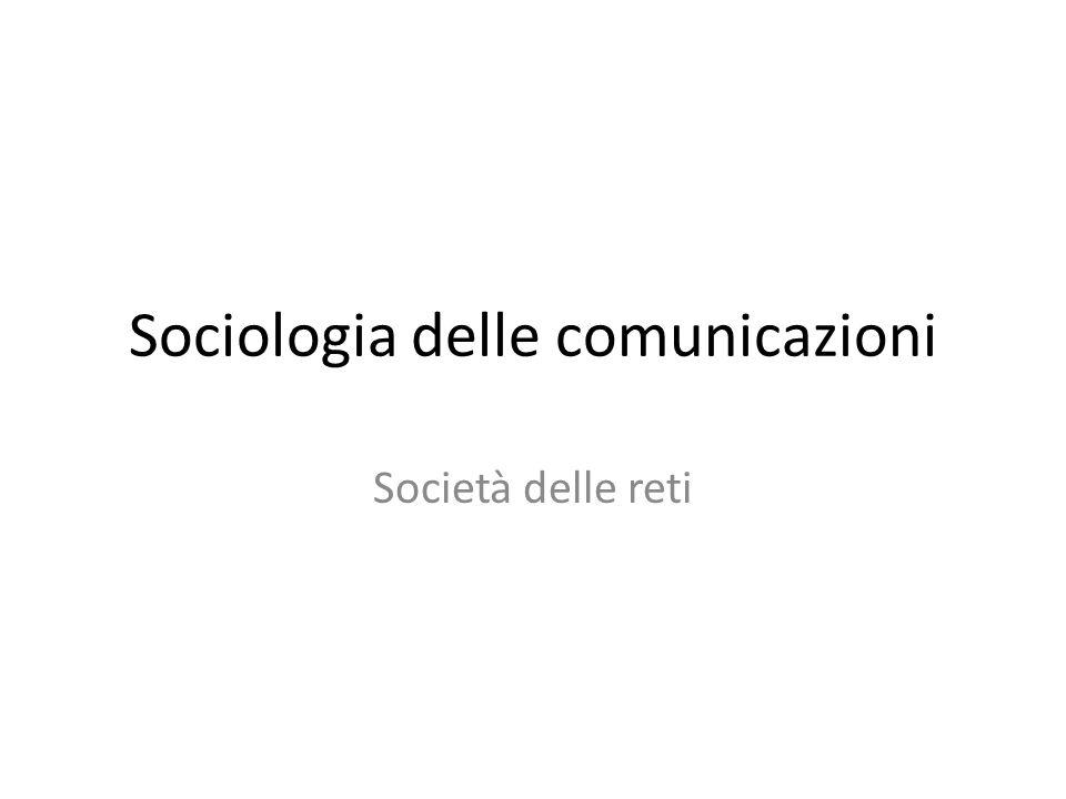 Sociologia delle comunicazioni Società delle reti