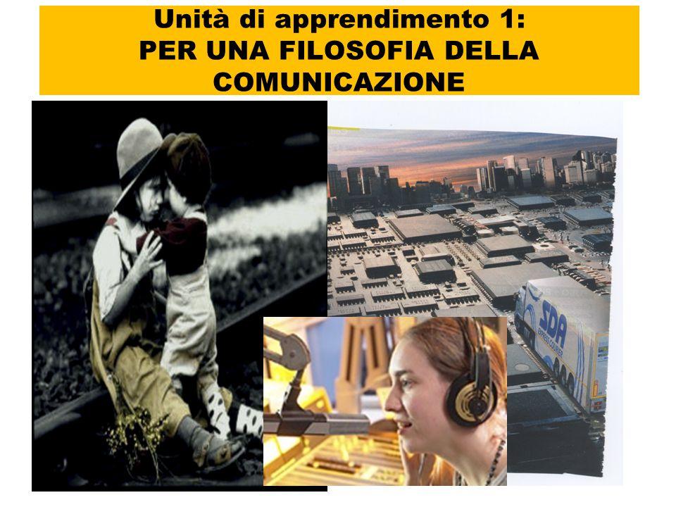Unità di apprendimento 1: PER UNA FILOSOFIA DELLA COMUNICAZIONE