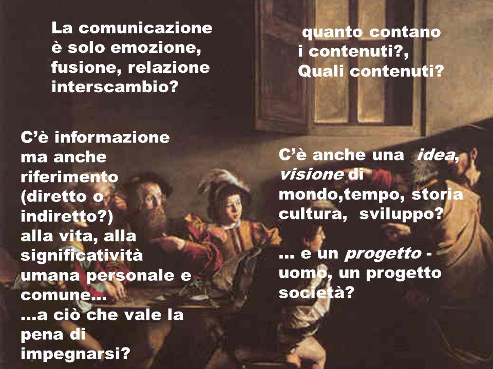 La comunicazione è solo emozione, fusione, relazione interscambio? quanto contano i contenuti?, Quali contenuti? C'è informazione ma anche riferimento