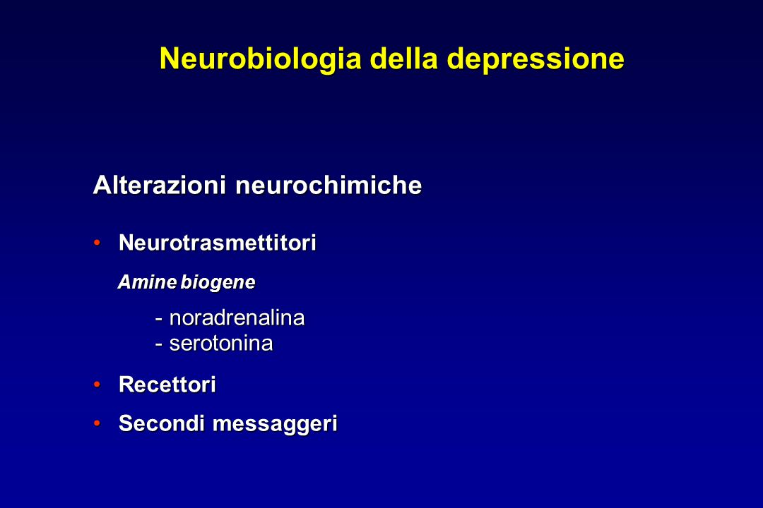 Neurobiologia della depressione Alterazioni neurochimiche NeurotrasmettitoriNeurotrasmettitori Amine biogene Amine biogene - noradrenalina - noradrena