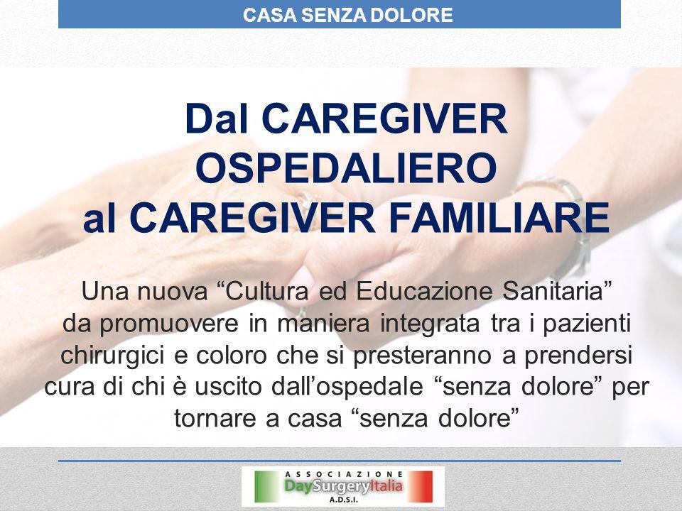 """CASA SENZA DOLORE Dal CAREGIVER OSPEDALIERO al CAREGIVER FAMILIARE Una nuova """"Cultura ed Educazione Sanitaria"""" da promuovere in maniera integrata tra"""