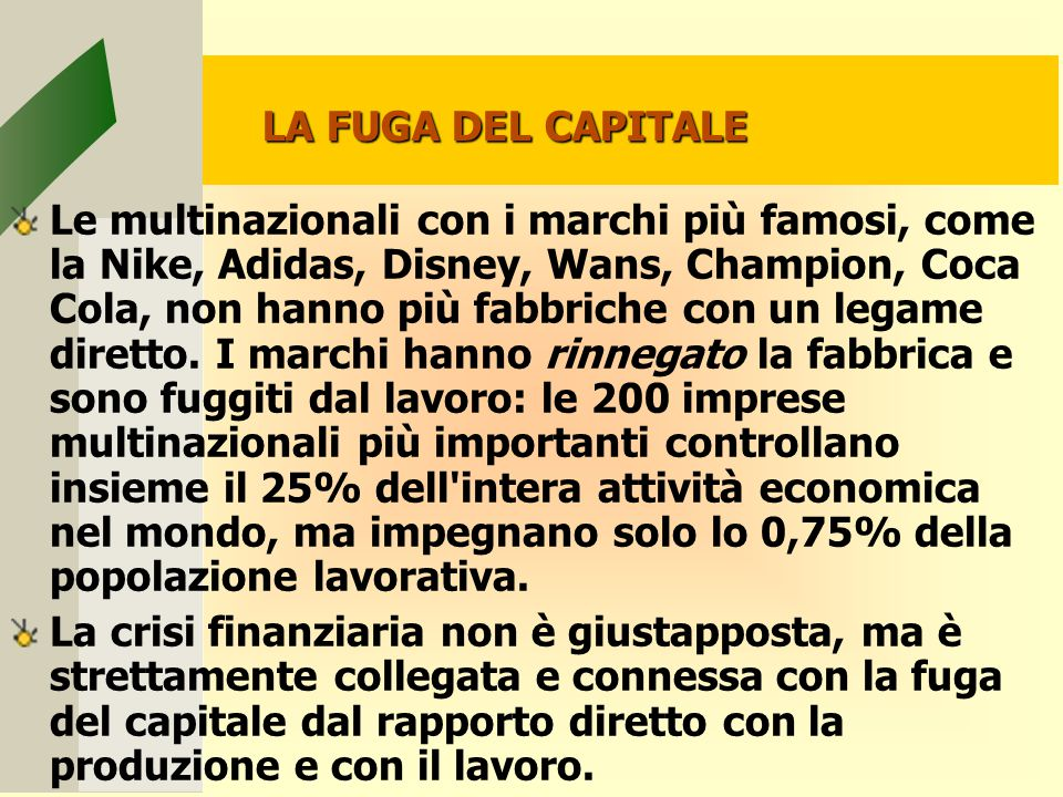 LA FUGA DEL CAPITALE Le multinazionali con i marchi più famosi, come la Nike, Adidas, Disney, Wans, Champion, Coca Cola, non hanno più fabbriche con un legame diretto.