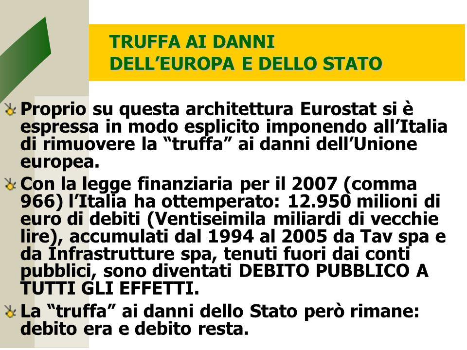 TRUFFA AI DANNI DELL'EUROPA E DELLO STATO Proprio su questa architettura Eurostat si è espressa in modo esplicito imponendo all'Italia di rimuovere la truffa ai danni dell'Unione europea.