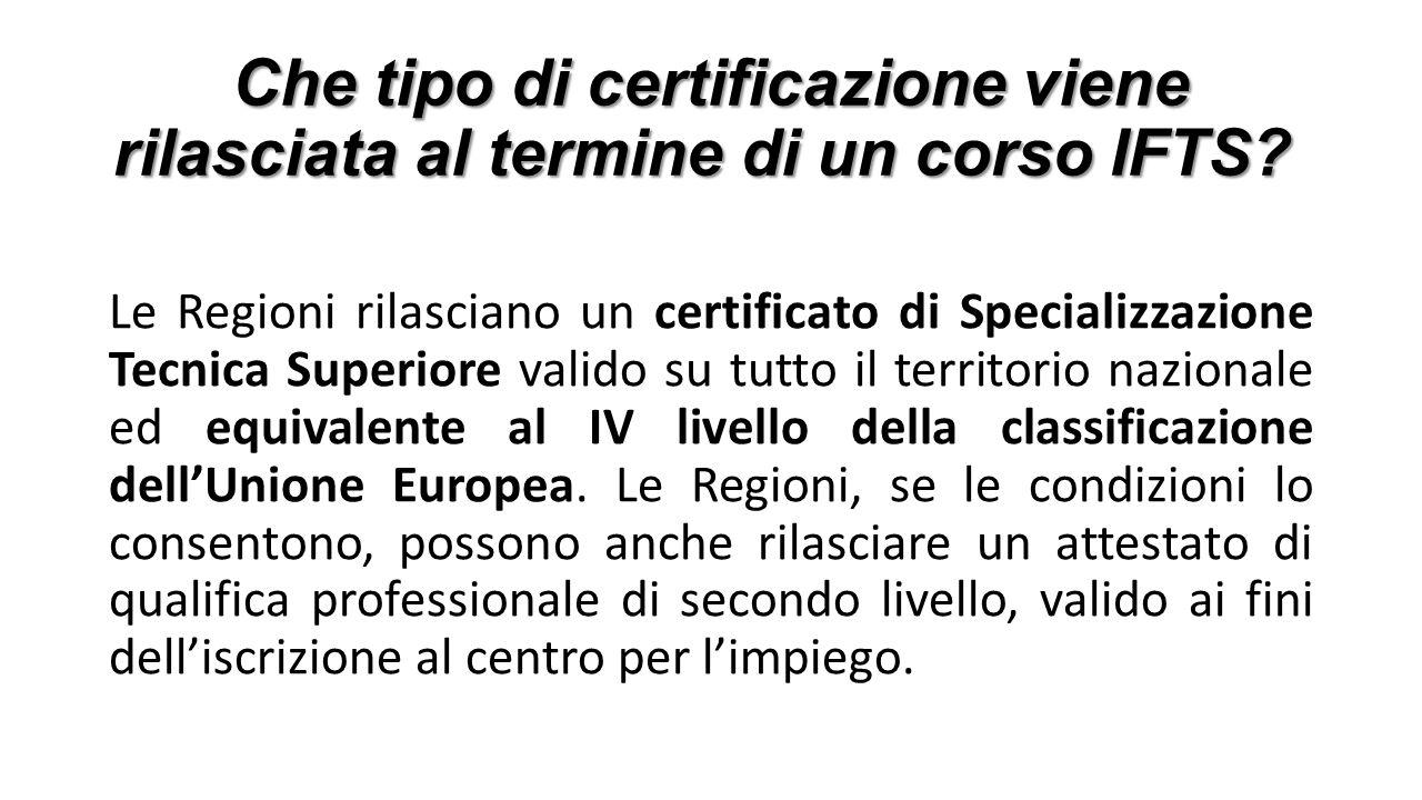 Che tipo di certificazione viene rilasciata al termine di un corso IFTS? Che tipo di certificazione viene rilasciata al termine di un corso IFTS? Le R