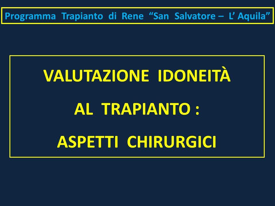 """VALUTAZIONE IDONEITÀ AL TRAPIANTO : ASPETTI CHIRURGICI Programma Trapianto di Rene """"San Salvatore – L' Aquila"""""""