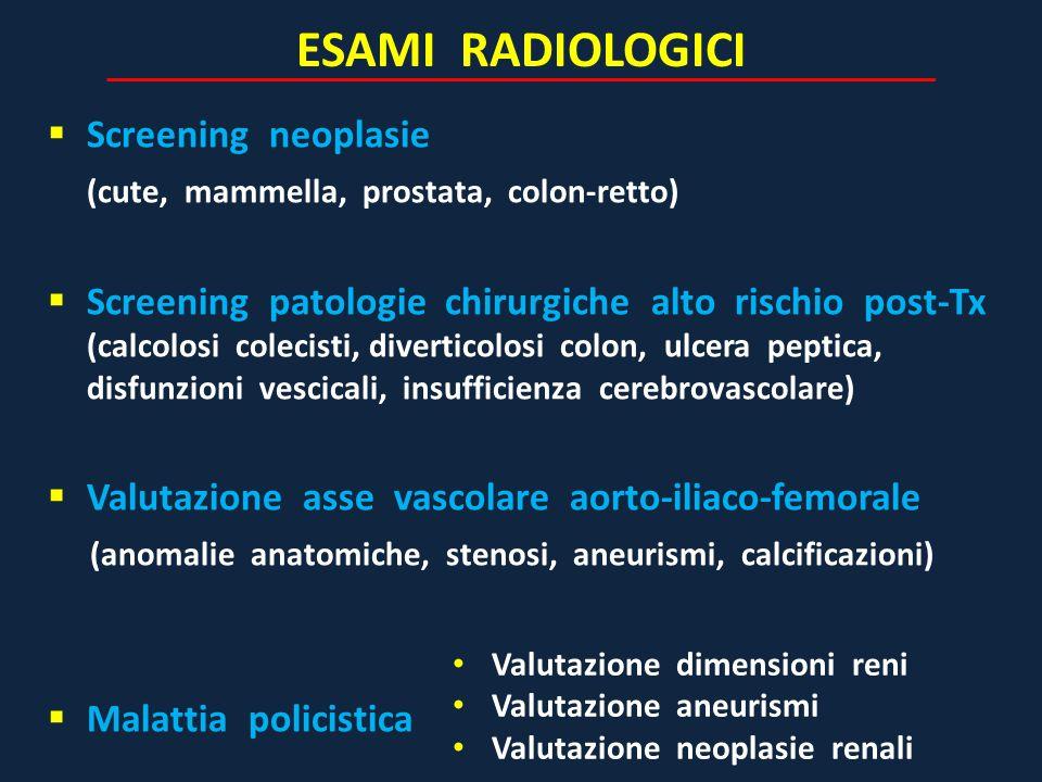 ESAMI RADIOLOGICI  Screening neoplasie (cute, mammella, prostata, colon-retto)  Screening patologie chirurgiche alto rischio post-Tx (calcolosi cole