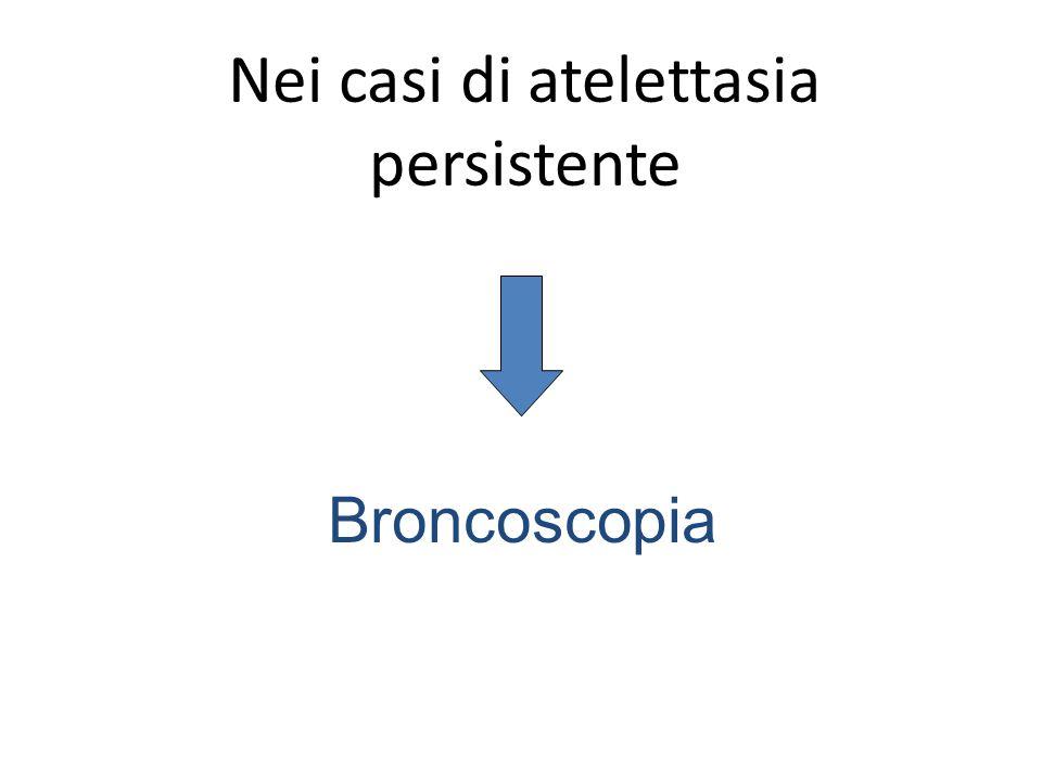 Nei casi di atelettasia persistente Broncoscopia