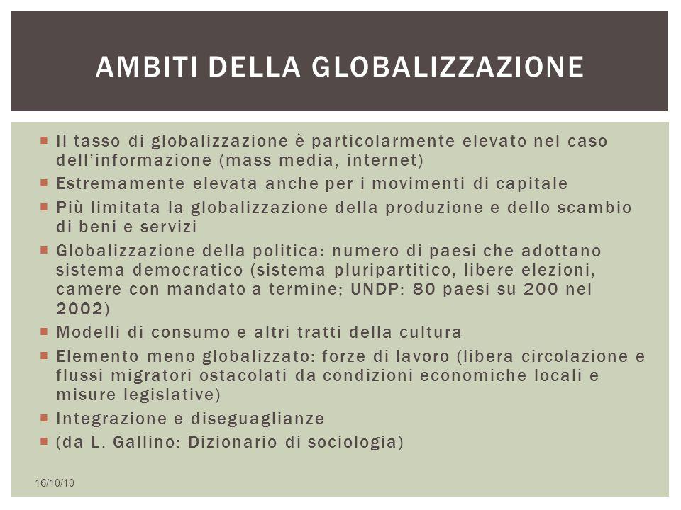  Il tasso di globalizzazione è particolarmente elevato nel caso dell'informazione (mass media, internet)  Estremamente elevata anche per i movimenti