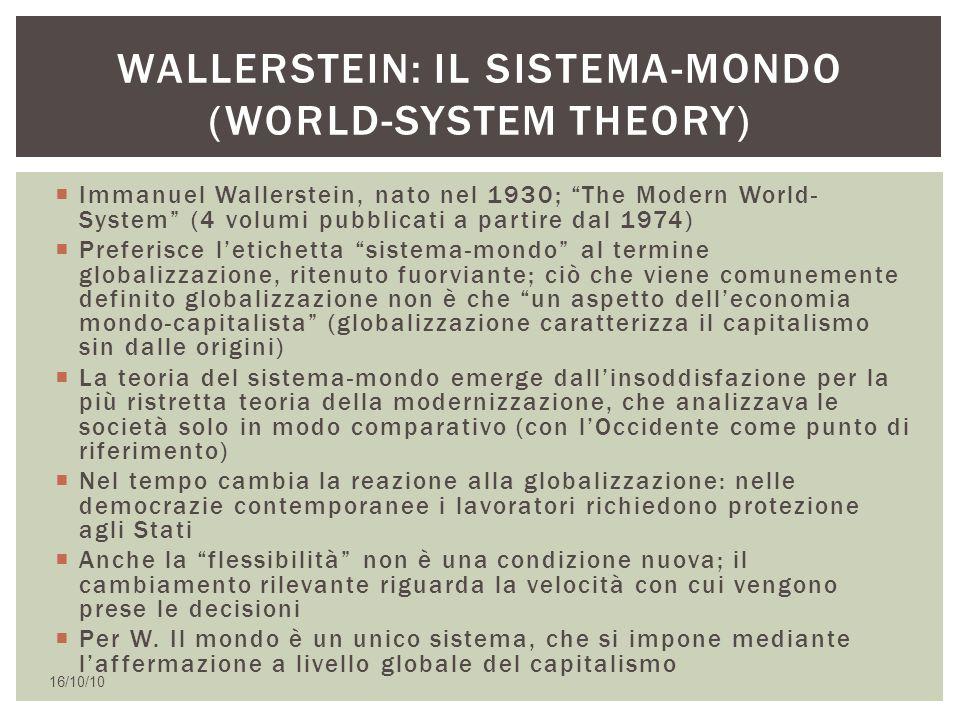 """ Immanuel Wallerstein, nato nel 1930; """"The Modern World- System"""" (4 volumi pubblicati a partire dal 1974)  Preferisce l'etichetta """"sistema-mondo"""" al"""
