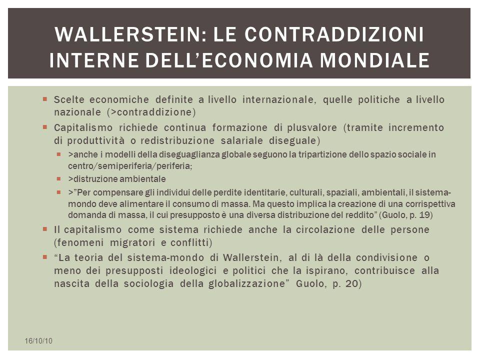  Scelte economiche definite a livello internazionale, quelle politiche a livello nazionale (>contraddizione)  Capitalismo richiede continua formazio