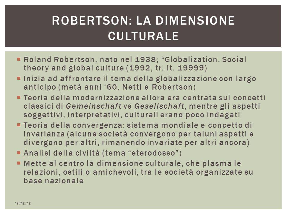 """ Roland Robertson, nato nel 1938; """"Globalization. Social theory and global culture (1992, tr. it. 19999)  Inizia ad affrontare il tema della globali"""