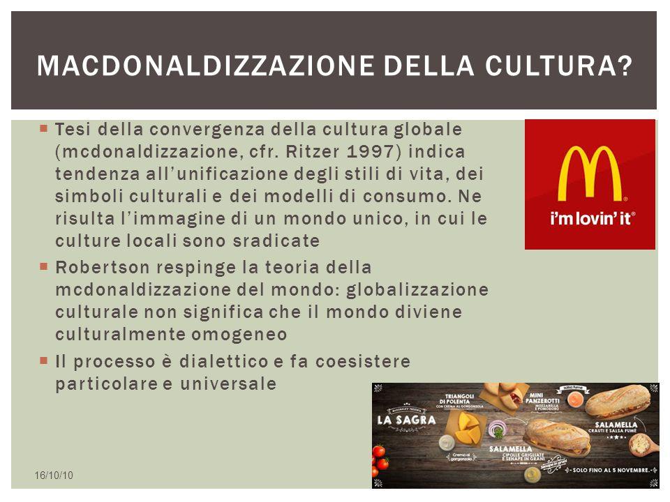 Tesi della convergenza della cultura globale (mcdonaldizzazione, cfr. Ritzer 1997) indica tendenza all'unificazione degli stili di vita, dei simboli