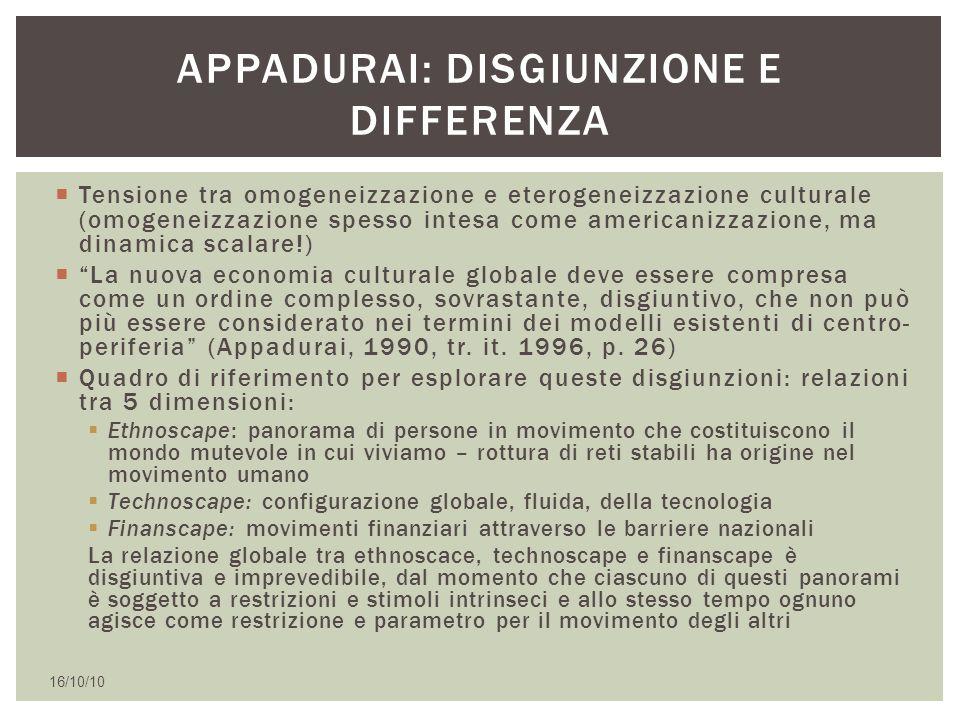 """ Tensione tra omogeneizzazione e eterogeneizzazione culturale (omogeneizzazione spesso intesa come americanizzazione, ma dinamica scalare!)  """"La nuo"""