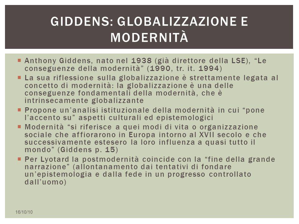 """ Anthony Giddens, nato nel 1938 (già direttore della LSE), """"Le conseguenze della modernità"""" (1990, tr. it. 1994)  La sua riflessione sulla globalizz"""