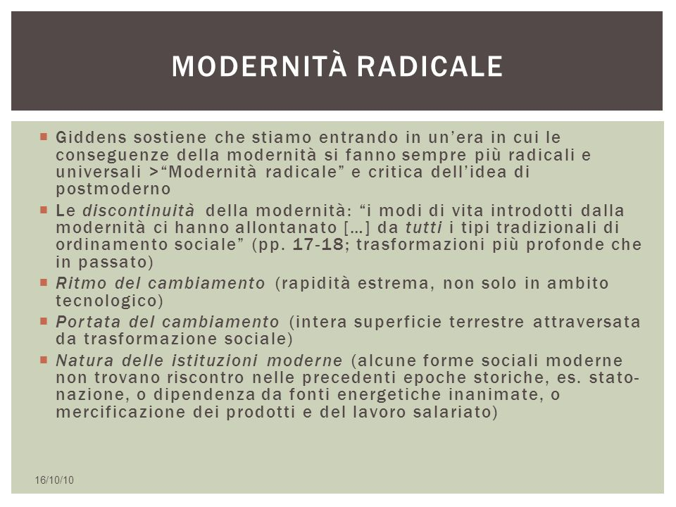 """ Giddens sostiene che stiamo entrando in un'era in cui le conseguenze della modernità si fanno sempre più radicali e universali >""""Modernità radicale"""""""