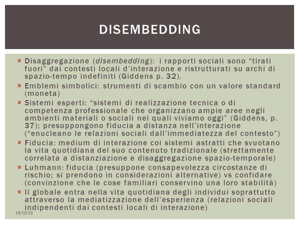 """ Disaggregazione (disembedding): i rapporti sociali sono """"tirati fuori"""" dai contesti locali d'interazione e ristrutturati su archi di spazio-tempo in"""