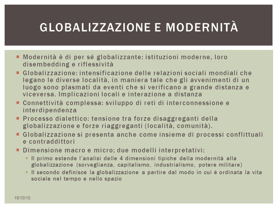  Modernità è di per sé globalizzante: istituzioni moderne, loro disembedding e riflessività  Globalizzazione: intensificazione delle relazioni socia