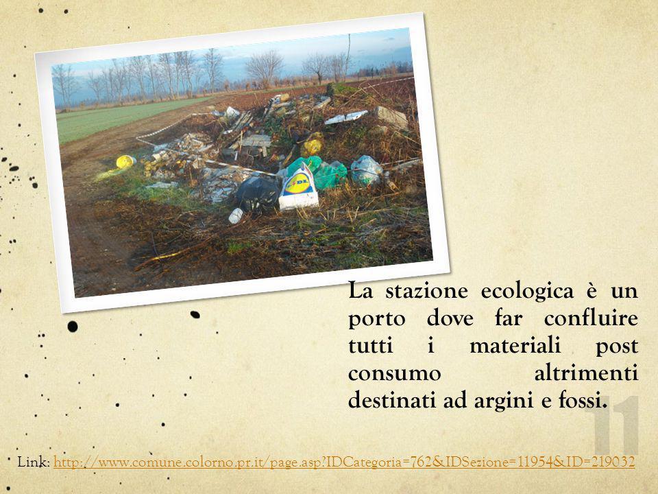 La stazione ecologica è un porto dove far confluire tutti i materiali post consumo altrimenti destinati ad argini e fossi.