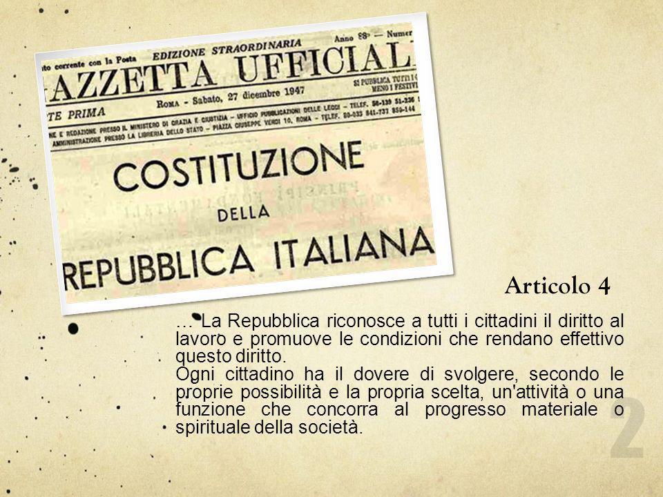 Articolo 4 … La Repubblica riconosce a tutti i cittadini il diritto al lavoro e promuove le condizioni che rendano effettivo questo diritto.
