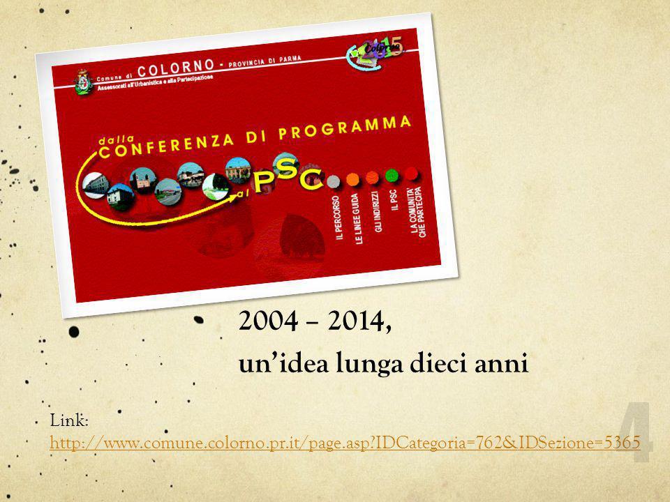 2004 – 2014, un'idea lunga dieci anni Link: http://www.comune.colorno.pr.it/page.asp?IDCategoria=762&IDSezione=5365 http://www.comune.colorno.pr.it/page.asp?IDCategoria=762&IDSezione=5365 4