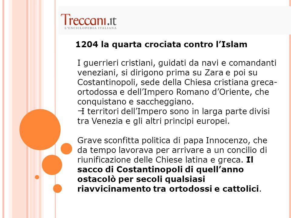 I guerrieri cristiani, guidati da navi e comandanti veneziani, si dirigono prima su Zara e poi su Costantinopoli, sede della Chiesa cristiana greca- o