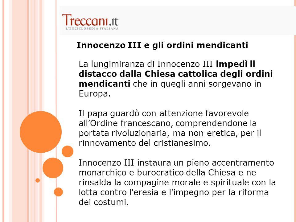La lungimiranza di Innocenzo III impedì il distacco dalla Chiesa cattolica degli ordini mendicanti che in quegli anni sorgevano in Europa. Il papa gua