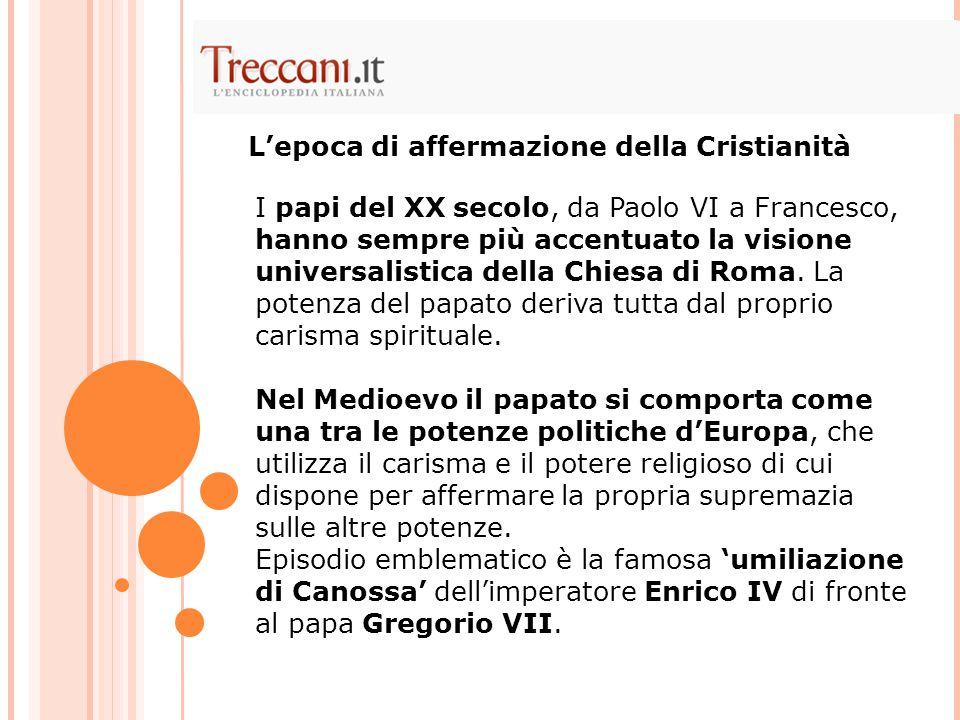 I papi del XX secolo, da Paolo VI a Francesco, hanno sempre più accentuato la visione universalistica della Chiesa di Roma. La potenza del papato deri