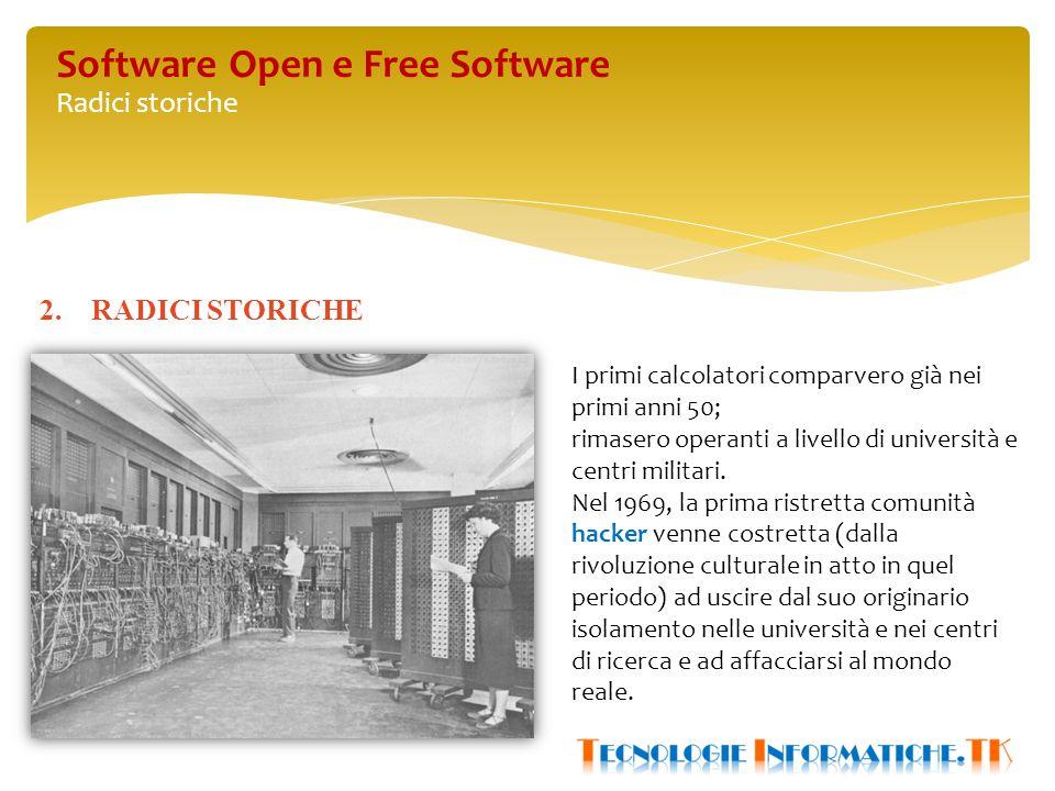Software Open e Free Software Radici storiche 2.RADICI STORICHE I primi calcolatori comparvero già nei primi anni 50; rimasero operanti a livello di università e centri militari.