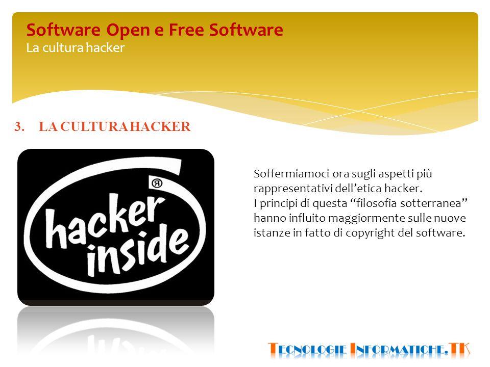 Software Open e Free Software La cultura hacker Soffermiamoci ora sugli aspetti più rappresentativi dell'etica hacker.