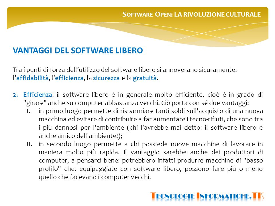 S OFTWARE O PEN : LA RIVOLUZIONE CULTURALE Tra i punti di forza dell'utilizzo del software libero si annoverano sicuramente: l'affidabilità, l'efficienza, la sicurezza e la gratuità.