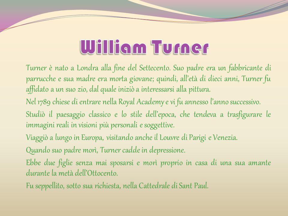 Turner è nato a Londra alla fine del Settecento.