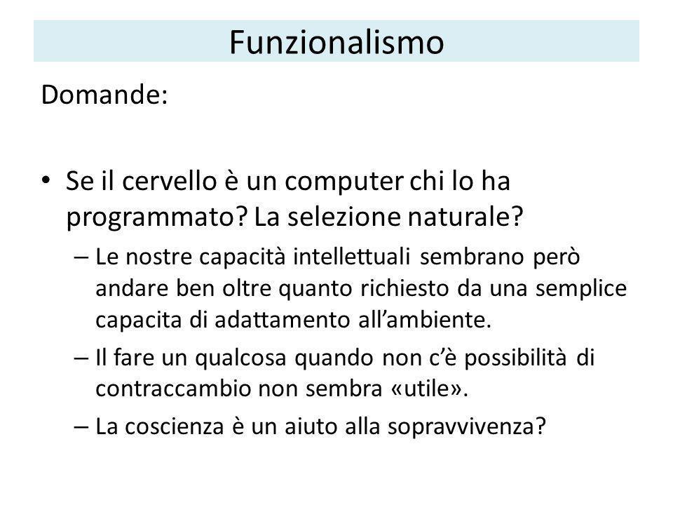 Funzionalismo Domande: Se il cervello è un computer chi lo ha programmato.