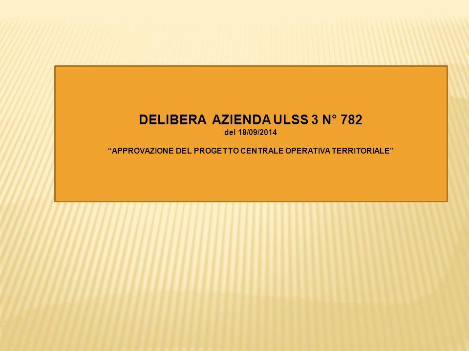 """DELIBERA AZIENDA ULSS 3 N° 782 del 18/09/2014 """"APPROVAZIONE DEL PROGETTO CENTRALE OPERATIVA TERRITORIALE"""""""