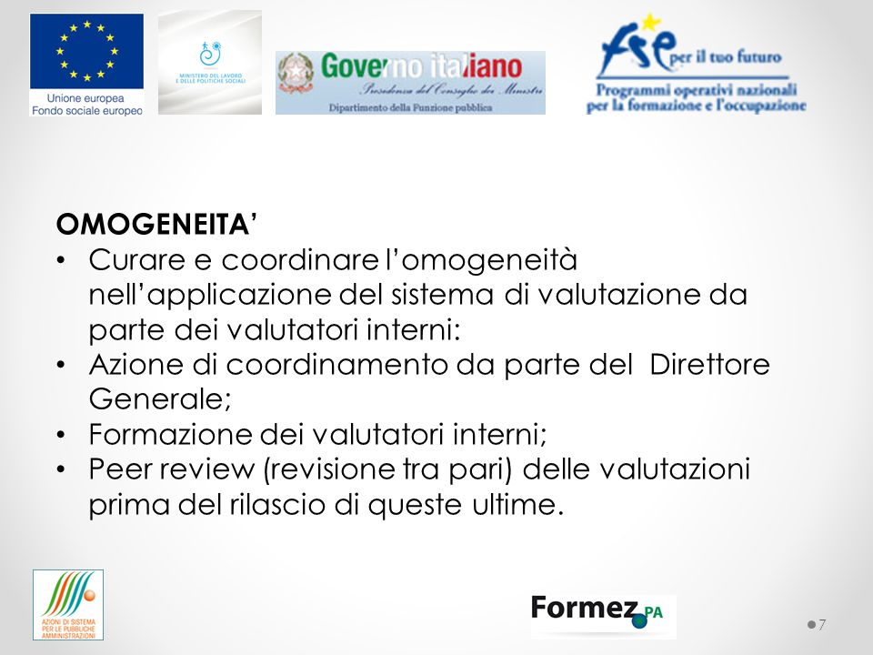 7 OMOGENEITA' Curare e coordinare l'omogeneità nell'applicazione del sistema di valutazione da parte dei valutatori interni: Azione di coordinamento d