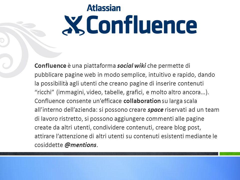 Confluence è una piattaforma social wiki che permette di pubblicare pagine web in modo semplice, intuitivo e rapido, dando la possibilità agli utenti
