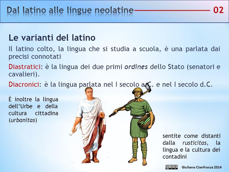Le varianti del latino Il latino colto, la lingua che si studia a scuola, è una parlata dai precisi connotati Diastratici: è la lingua dei due primi o