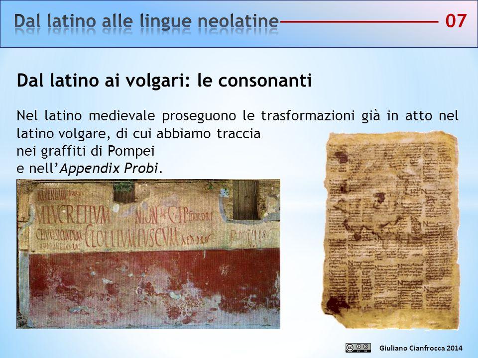 Dal latino ai volgari: le consonanti Nel latino medievale proseguono le trasformazioni già in atto nel latino volgare, di cui abbiamo traccia nei graf
