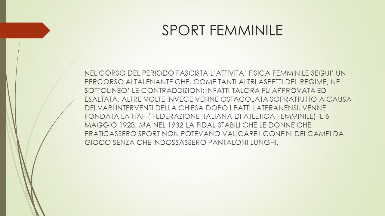 SPORT FEMMINILE NEL CORSO DEL PERIODO FASCISTA L'ATTIVITA' FISICA FEMMINILE SEGUI' UN PERCORSO ALTALENANTE CHE, COME TANTI ALTRI ASPETTI DEL REGIME, N