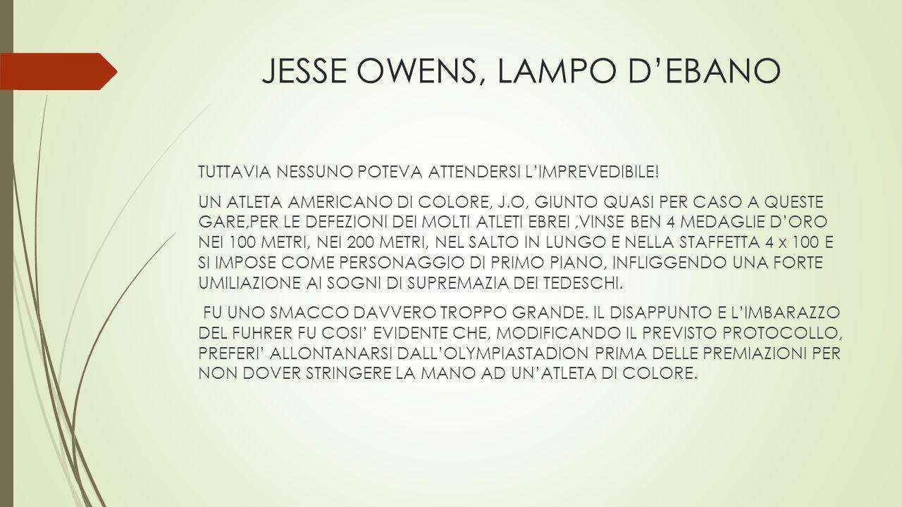JESSE OWENS, LAMPO D'EBANO TUTTAVIA NESSUNO POTEVA ATTENDERSI L'IMPREVEDIBILE! UN ATLETA AMERICANO DI COLORE, J.O, GIUNTO QUASI PER CASO A QUESTE GARE