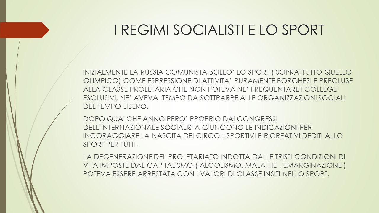 I REGIMI SOCIALISTI E LO SPORT INIZIALMENTE LA RUSSIA COMUNISTA BOLLO' LO SPORT ( SOPRATTUTTO QUELLO OLIMPICO) COME ESPRESSIONE DI ATTIVITA' PURAMENTE