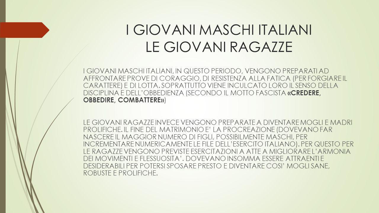 I GIOVANI MASCHI ITALIANI LE GIOVANI RAGAZZE I GIOVANI MASCHI ITALIANI, IN QUESTO PERIODO, VENGONO PREPARATI AD AFFRONTARE PROVE DI CORAGGIO, DI RESIS