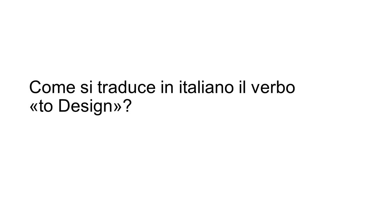 Come si traduce in italiano il verbo «to Design»?